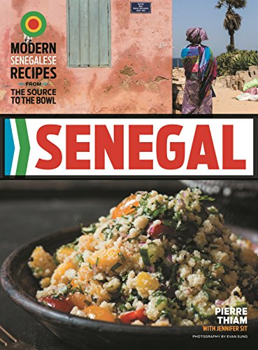 Senegal: Modern Senegalese Recipes From the Source to the Bowl by Pierre Thiam, Jennifer Sit