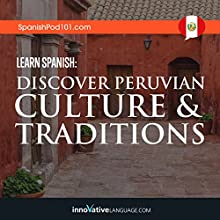 Learn Spanish: Discover Peruvian Culture & Traditions Speech by  Innovative Language Learning LLC Narrated by  Innovative Language Learning LLC