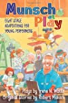 Munsch at Play: Eight Stage Adaptions...