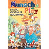 Munsch at Play: Eight Stage Adaptations for Young Performersby Irene Watts