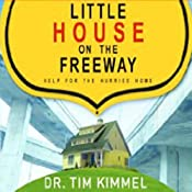 Little House on the Freeway: Help for the Hurried Home | [Tim Kimmel]