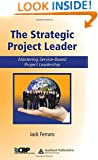 The Strategic Project Leader: Mastering Service-Based Project Leadership (Center for Business Practices)