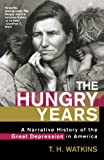 The Hungry Years: A Narrative History of the Great Depression in America (0805065067) by Watkins, T. H.