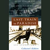 Last Train to Paradise: Henry Flagler and the Spectacular Rise and Fall of the Railroad that Crossed an Ocean | [Les Standiford]