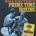 Joe Louis vs. Rocky Marciano: Bill Cayton's Prime Time Boxing Radio/TV Program by Bill Cayton Narrated by Don Dunphy, Bill Cayton, Bob Page