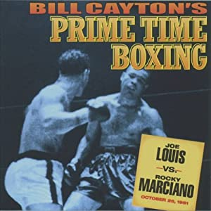 Joe Louis vs. Rocky Marciano: Bill Cayton's Prime Time Boxing | [Bill Cayton]