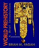 img - for World Prehistory - A Brief Introduction By Brian M. Fagan (7th, Seventh Edition) book / textbook / text book