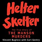 Helter Skelter: The True Story of the Manson Murders Audiobook by Vincent Bugliosi, Curt Gentry Narrated by Scott Brick