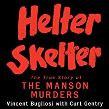 Helter Skelter: The True Story of the Manson Murders (       UNABRIDGED) by Vincent Bugliosi, Curt Gentry Narrated by Scott Brick