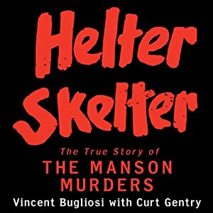 Helter Skelter: The True Story of the Manson Murders | [Vincent Bugliosi, Curt Gentry]