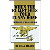 When the Bullet Hits Your Funny Bone: The Essence of a U.S. Navy SEAL ~ Billy Allmon