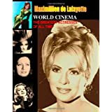 World Cinema: The Greatest Actresses of All Time: Goddesses, Divas, Femmes Fatales, Legends, Mega Stars.