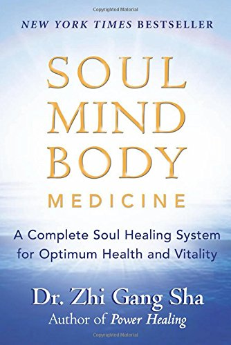 Book: Soul Mind Body Medicine - A Complete Soul Healing System for Optimum Health and Vitality by Dr. Zhi Gang Sha