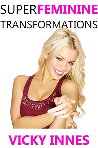 Super Feminine Transformations (Age Regression, Gender Swap & Sissy Femdom Revenge Bundle Book 1) (English Edition)
