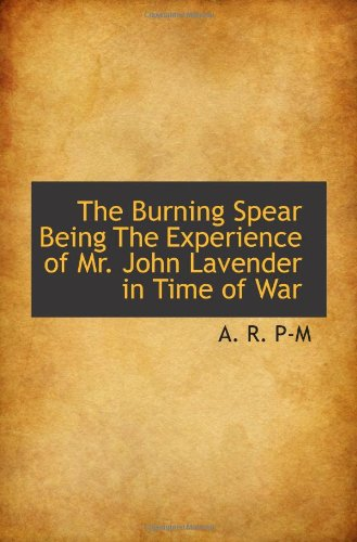The Burning Spear Being The Experience of Mr. John Lavender in Time of War