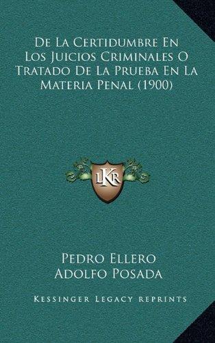 de La Certidumbre En Los Juicios Criminales O Tratado de La Prueba En La Materia Penal (1900)