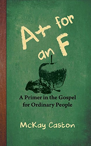 A+ for an F: A Primer in the Gospel for Ordinary People