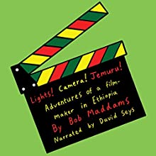 Lights, Camera, Jemuru: Adventures of a Film-Maker in Ethiopia Audiobook by Bob Maddams Narrated by David Seys