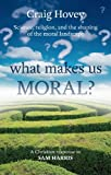 img - for What Makes Us Moral?: Science, Religion and the Shaping of the Moral Landscape. A Response to Sam Harris book / textbook / text book