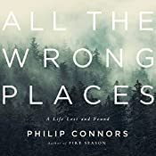 All the Wrong Places: A Life Lost and Found | [Phillip Connors]