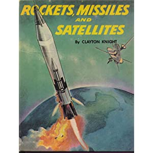 Rockets, Missiles And Satellites Clayton Knight
