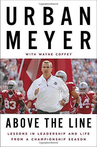 Above the Line: Lessons in Leadership and Life from a Championship Season - Urban Meyer