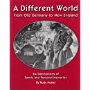 A Different World: From Old Germany to New England, Six Generations of Family and Personal Memories