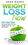 Lose Weight: 60+ Amazing Yet Practical Tips And Habits To Lose Weight, Burn Fat, And Feel Great! (Dieting Tips, Lose Weight Fast, Quick Weight Loss Book 1)