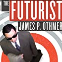 The Futurist Audiobook by James P. Othmer Narrated by William Dufris