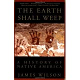 The Earth Shall Weep: A History of Native America ~ James Wilson