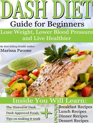 DASH DIET: Learn How to Lose Weight, Lower Blood Pressure, and Live Healthier with the DASH DIET Guide For Beginners by Marissa Pavone