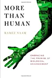 More Than Human: Embracing the Promise of Biological Enhancement