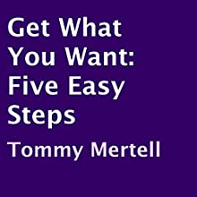 Get What You Want: Five Easy Steps (       UNABRIDGED) by Tommy Mertell Narrated by Steven Morgan