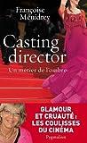 echange, troc Françoise Menidrey - Casting director : Un métier de l'ombre