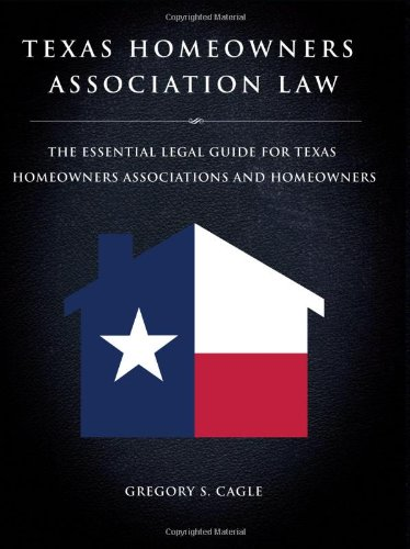 Texas Homeowners Association Law - The Essential Legal Guide for Texas Homeowners Associations and Homeowners
