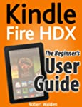 Kindle Fire HDX: The Beginner's User...