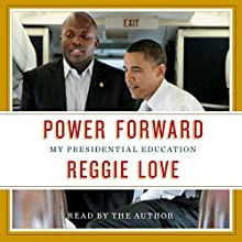 Power Forward: My Presidential Education (       UNABRIDGED) by Reggie Love Narrated by Reggie Love