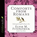 Comforts from Romans: Celebrating the Gospel One Day at a Time Audiobook by Elyse M. Fitzpatrick Narrated by Tavia Gilbert