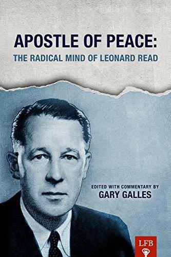 Apostle of Peace: The Radical Mind of Leonard Read by Leonard Read (2013-07-01)