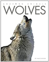 Wolves (Amazing Animals (Creative Education Hardcover))