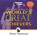 The Best Kept Secrets of World's Greatest Achievers  by Peter Thomson Narrated by Peter Thomson