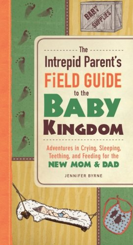 The Intrepid Parent'S Field Guide To The Baby Kingdom: Adventures In Crying, Sleeping, Teething, And Feeding For The New Mom And Dad front-18125