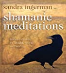 Shamanic Meditations: Guided Journeys...