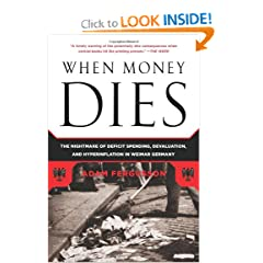 When Money Dies: The Nightmare of Deficit Spending, Devaluation, and Hyperinflation in Weimar Germany by Adam Fergusson
