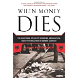 When Money Dies: The Nightmare of Deficit Spending, Devaluation, and Hyperinflation in Weimar Germanyby Adam Fergusson