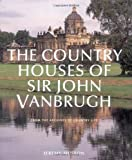 img - for The Country Houses of Sir John Vanbrugh: From the Archives of Country Life book / textbook / text book