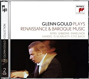 Glenn Gould Plays Renaissance & Baroque Music: Byrd; Gibbons; Sweelinck; Handel: