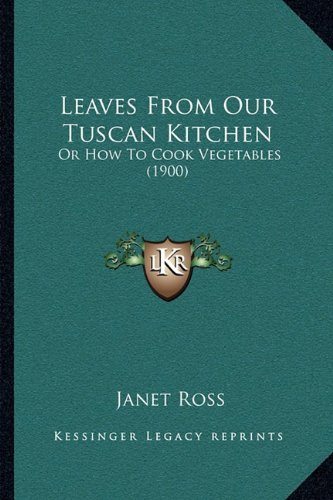 Leaves from Our Tuscan Kitchen: Or How to Cook Vegetables (1900)