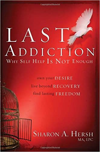 The Last Addiction: Own Your Desire, Live Beyond Recovery, Find Lasting Freedom written by Sharon Hersh