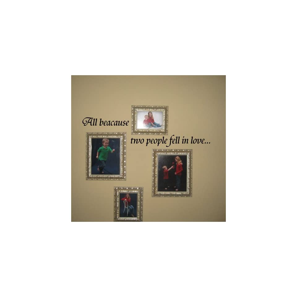 All because two people fell in love Vinyl Wall Art